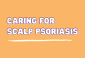 Caring for scalp psoriasis